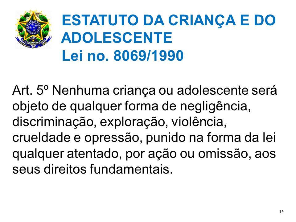 ESTATUTO DA CRIANÇA E DO ADOLESCENTE Lei no.8069/1990 Art.