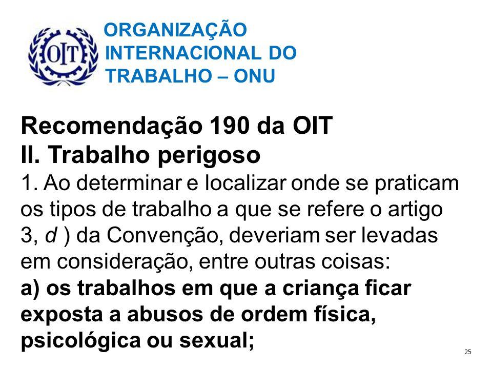 ORGANIZAÇÃO INTERNACIONAL DO TRABALHO – ONU Recomendação 190 da OIT II.