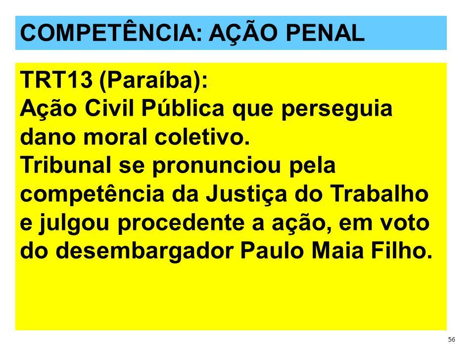 QUESTÕES POLÊMICAS 56 COMPETÊNCIA: AÇÃO PENAL TRT13 (Paraíba): Ação Civil Pública que perseguia dano moral coletivo.