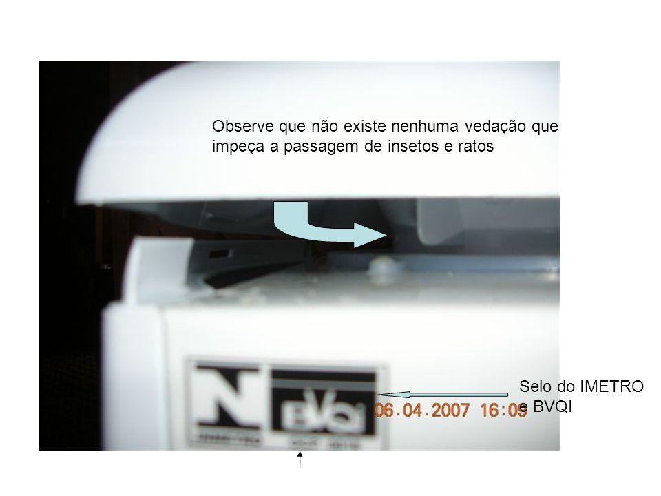Selo do IMETRO e BVQI Observe que não existe nenhuma vedação que impeça a passagem de insetos e ratos