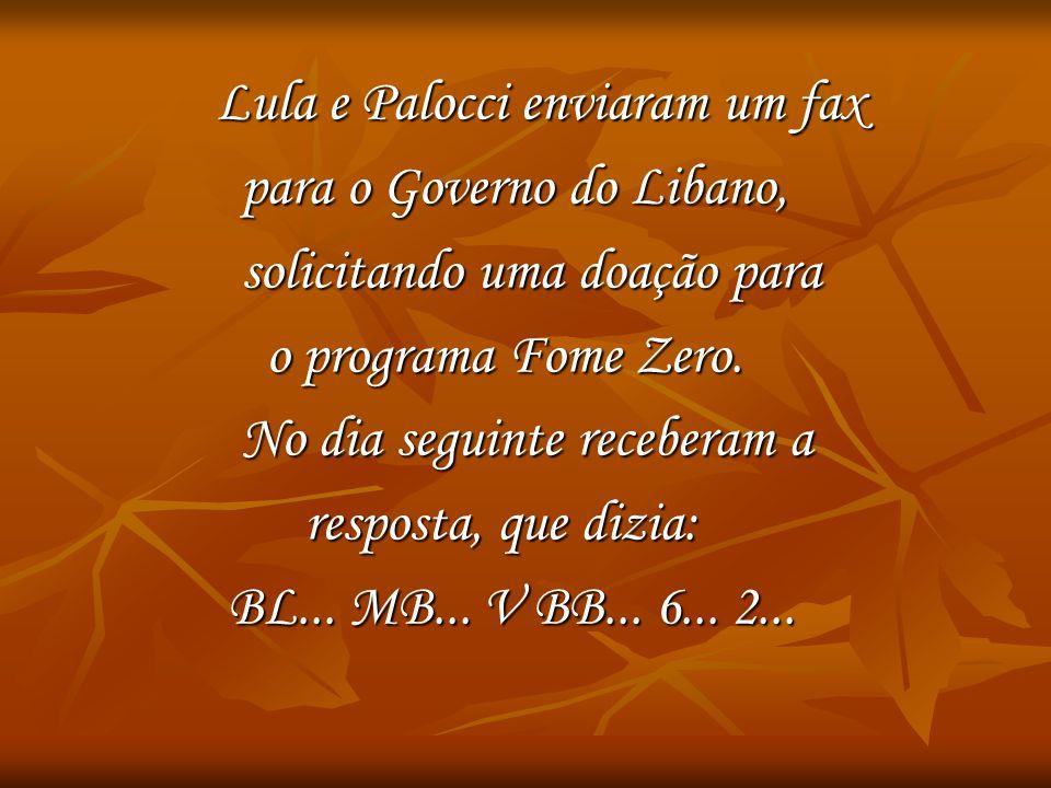 Lula e Palocci enviaram um fax Lula e Palocci enviaram um fax para o Governo do Libano, para o Governo do Libano, solicitando uma doação para solicita