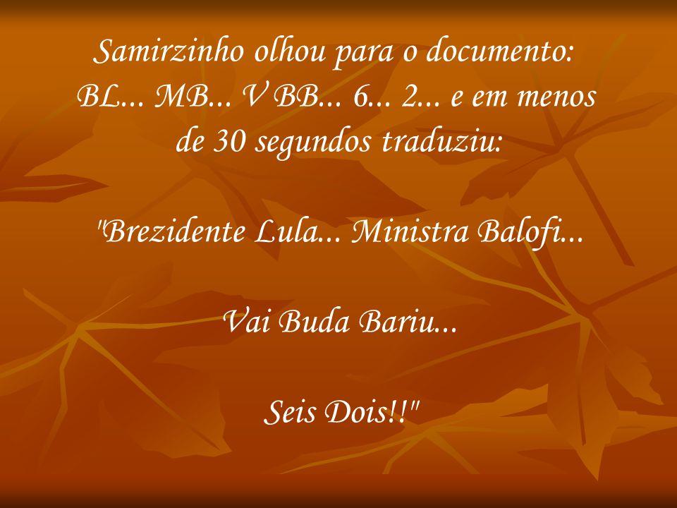 Samirzinho olhou para o documento: BL... MB... V BB... 6... 2... e em menos de 30 segundos traduziu: