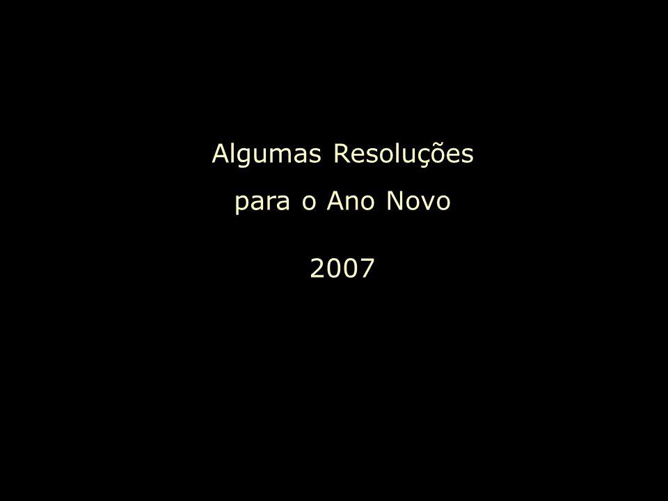Algumas Resoluções para o Ano Novo 2007