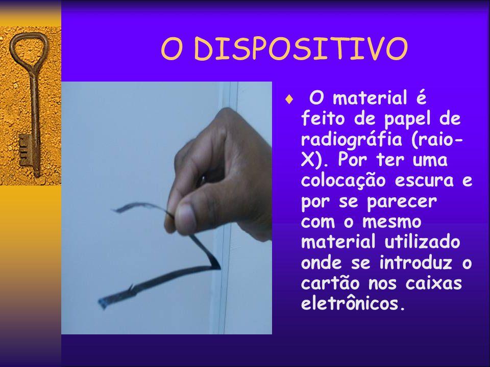 O DISPOSITIVO O material é feito de papel de radiográfia (raio- X).