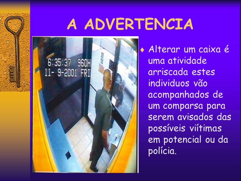 A ADVERTENCIA Alterar um caixa é uma atividade arriscada estes individuos vão acompanhados de um comparsa para serem avisados das possíveis viítimas em potencial ou da polícia.