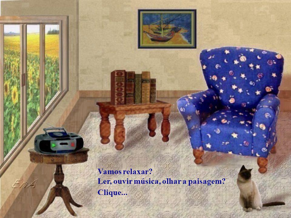 Vamos relaxar? Ler, ouvir música, olhar a paisagem? Clique...