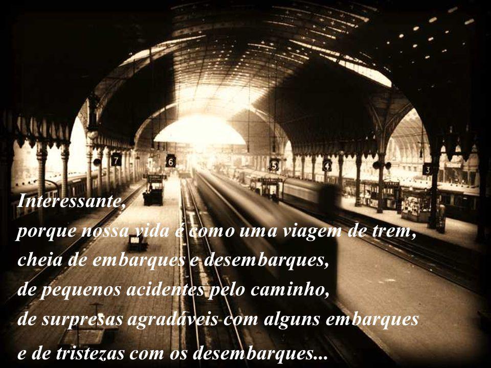 A viagem Dia desses, li um livro que comparava a vida a uma viagem de trem. Uma comparação extremamente interessante, quando bem interpretada.