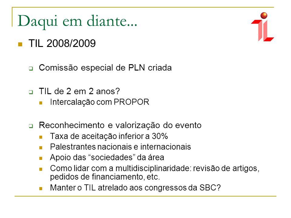 Daqui em diante... TIL 2008/2009 Comissão especial de PLN criada TIL de 2 em 2 anos.