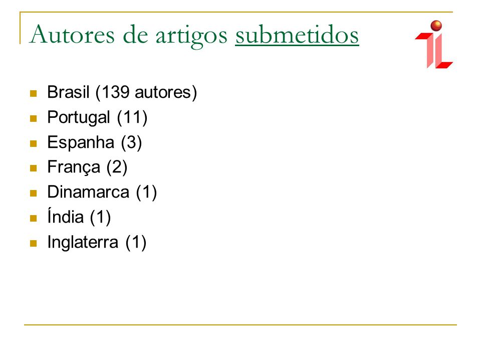 Autores de artigos aceitos Brasil (53 autores) Portugal (8) Espanha(0) França (2) Dinamarca (1) Índia (1) Inglaterra (0)