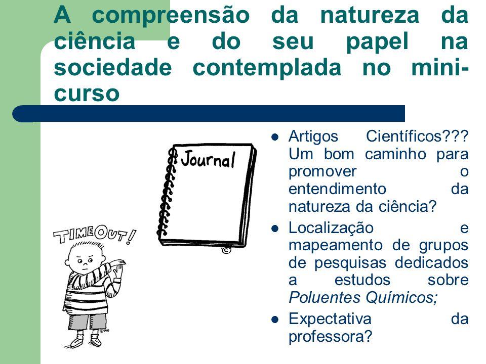 A compreensão da natureza da ciência e do seu papel na sociedade contemplada no mini- curso Artigos Científicos??.