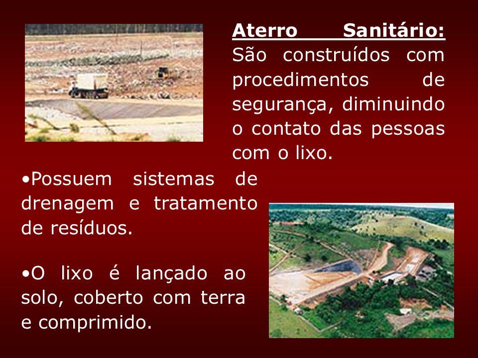 Aterro Sanitário: São construídos com procedimentos de segurança, diminuindo o contato das pessoas com o lixo. Possuem sistemas de drenagem e tratamen