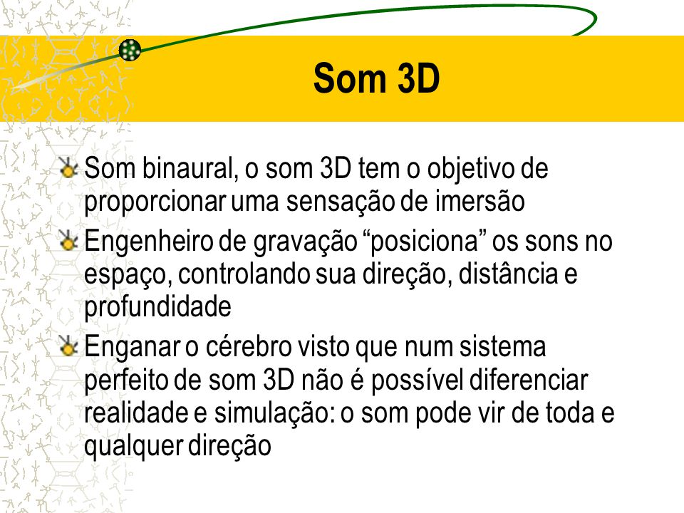Som 3D Som binaural, o som 3D tem o objetivo de proporcionar uma sensação de imersão Engenheiro de gravação posiciona os sons no espaço, controlando s