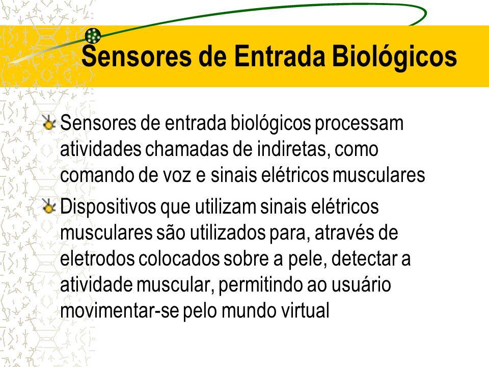 Sensores de Entrada Biológicos Sensores de entrada biológicos processam atividades chamadas de indiretas, como comando de voz e sinais elétricos muscu