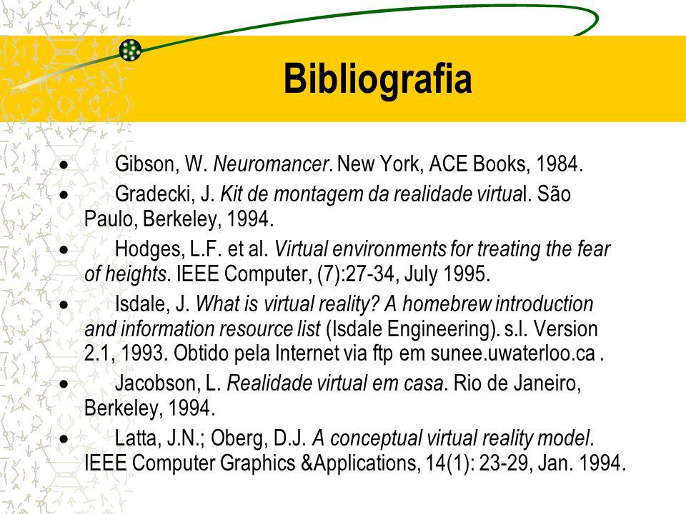 Bibliografia Gibson, W. Neuromancer. New York, ACE Books, 1984. Gradecki, J. Kit de montagem da realidade virtua l. São Paulo, Berkeley, 1994. Hodges,
