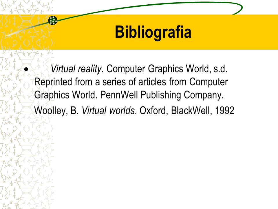 Bibliografia Virtual reality. Computer Graphics World, s.d. Reprinted from a series of articles from Computer Graphics World. PennWell Publishing Comp
