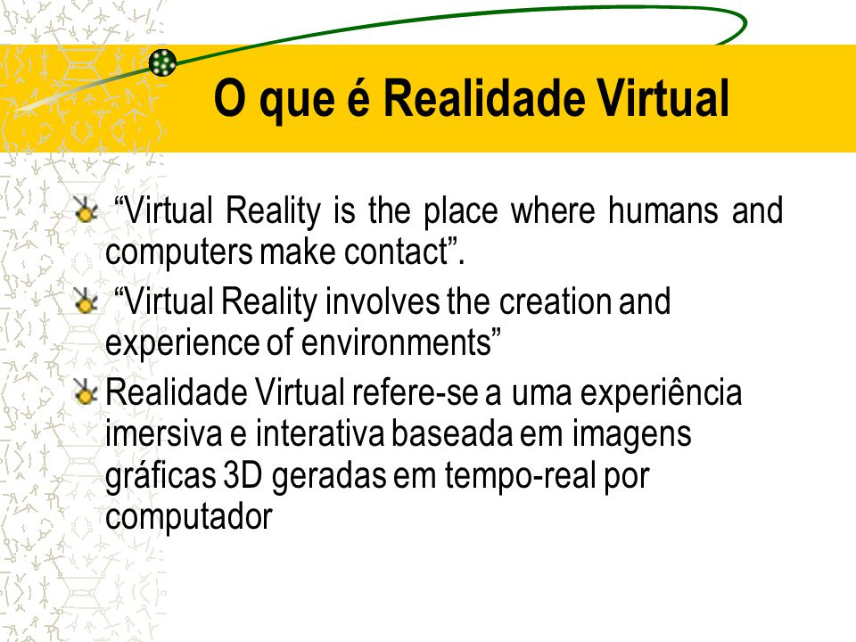 O que é Realidade Virtual Virtual Reality is the place where humans and computers make contact.