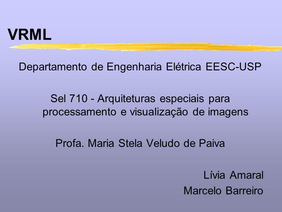 VRML Departamento de Engenharia Elétrica EESC-USP Sel 710 - Arquiteturas especiais para processamento e visualização de imagens Profa. Maria Stela Vel