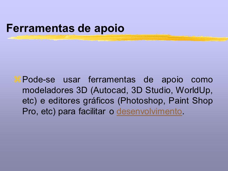Ferramentas de apoio zPode-se usar ferramentas de apoio como modeladores 3D (Autocad, 3D Studio, WorldUp, etc) e editores gráficos (Photoshop, Paint S