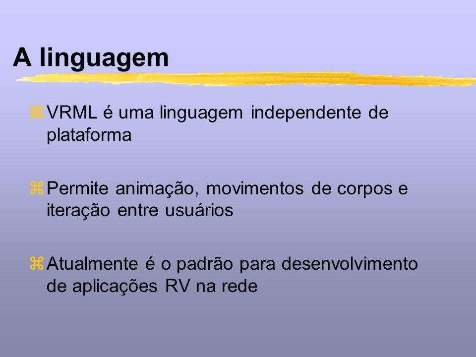A linguagem zVRML é uma linguagem independente de plataforma zPermite animação, movimentos de corpos e iteração entre usuários zAtualmente é o padrão
