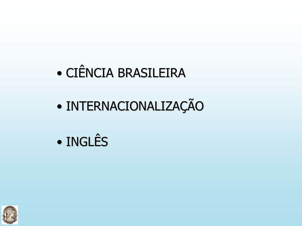 INGLÊS INGLÊS CIÊNCIA BRASILEIRA CIÊNCIA BRASILEIRA INTERNACIONALIZAÇÃO INTERNACIONALIZAÇÃO