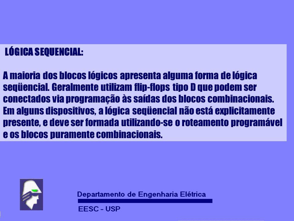 LÓGICA SEQUENCIAL: A maioria dos blocos lógicos apresenta alguma forma de lógica seqüencial. Geralmente utilizam flip-flops tipo D que podem ser conec