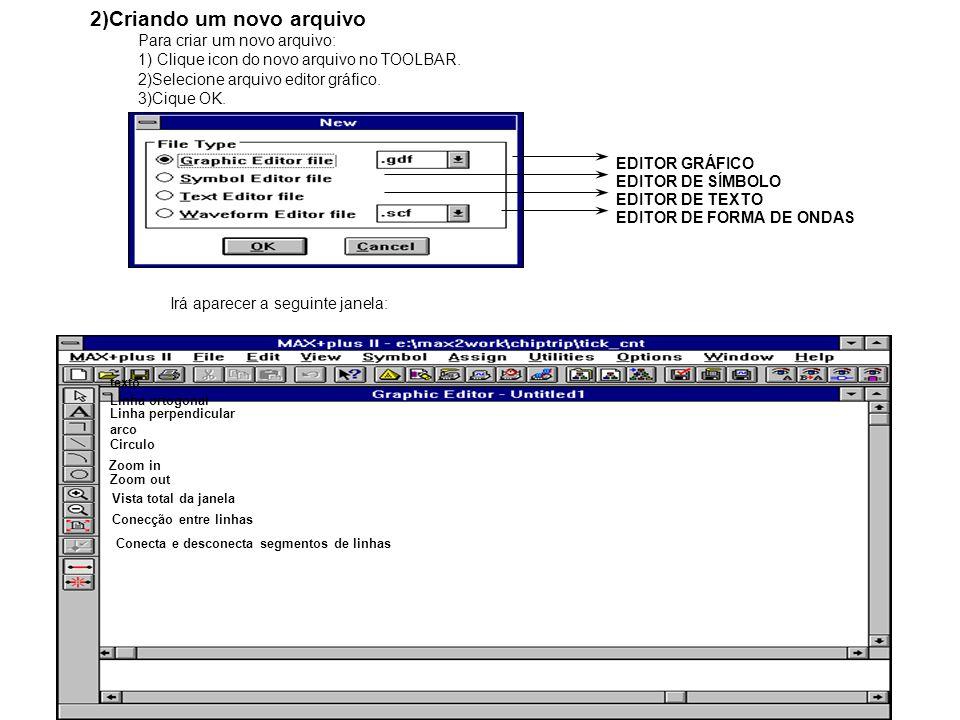 2)Criando um novo arquivo Para criar um novo arquivo: 1) Clique icon do novo arquivo no TOOLBAR. 2)Selecione arquivo editor gráfico. 3)Cique OK. EDITO