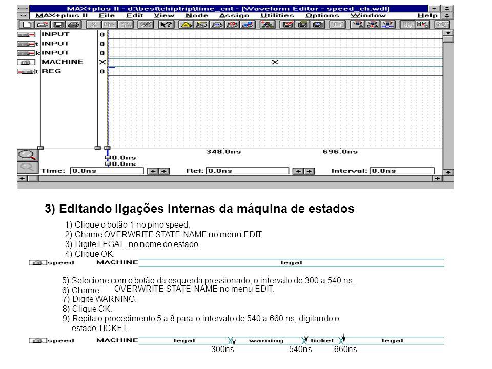 3) Editando ligações internas da máquina de estados 1) Clique o botão 1 no pino speed. 2) Chame OVERWRITE STATE NAME no menu EDIT. 3) Digite LEGAL no