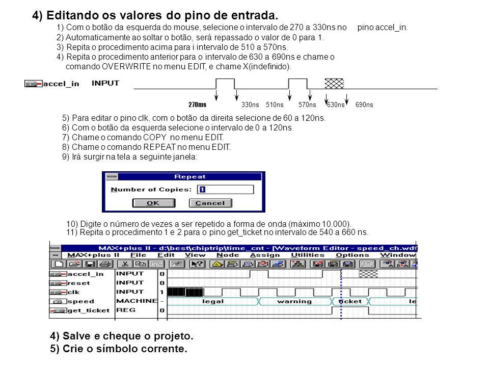 4) Editando os valores do pino de entrada. 1) Com o botão da esquerda do mouse, selecione o intervalo de 270 a 330ns no pino accel_in. 2) Automaticame