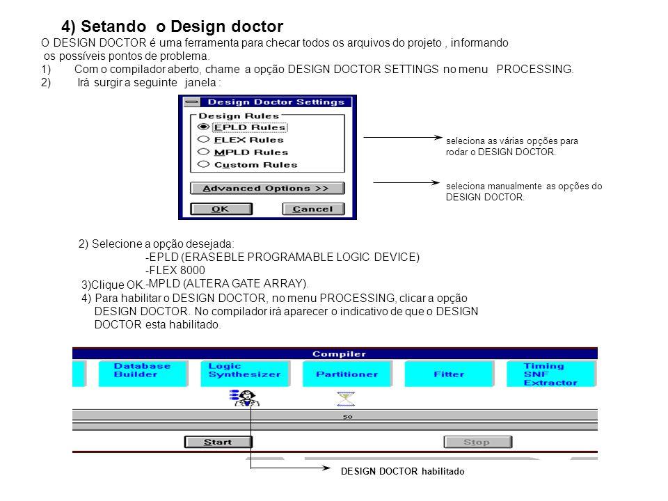 4) Setando o Design doctor O DESIGN DOCTOR é uma ferramenta para checar todos os arquivos do projeto, informando os possíveis pontos de problema. 1)Co