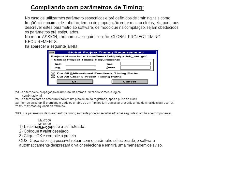 Compilando com parâmetros de Timing: No caso de utilizarmos parâmetro específicos e pré definidos de timining, tais como: freqüência máxima de trabalh
