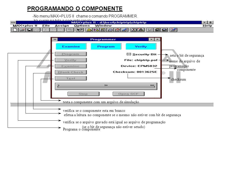 PROGRAMANDO O COMPONENTE -No menu MAX+PLUS II chame o comando PROGRAMMER. -Irá surgir na tela a seguinte janela: testa o componente com um arquivo de