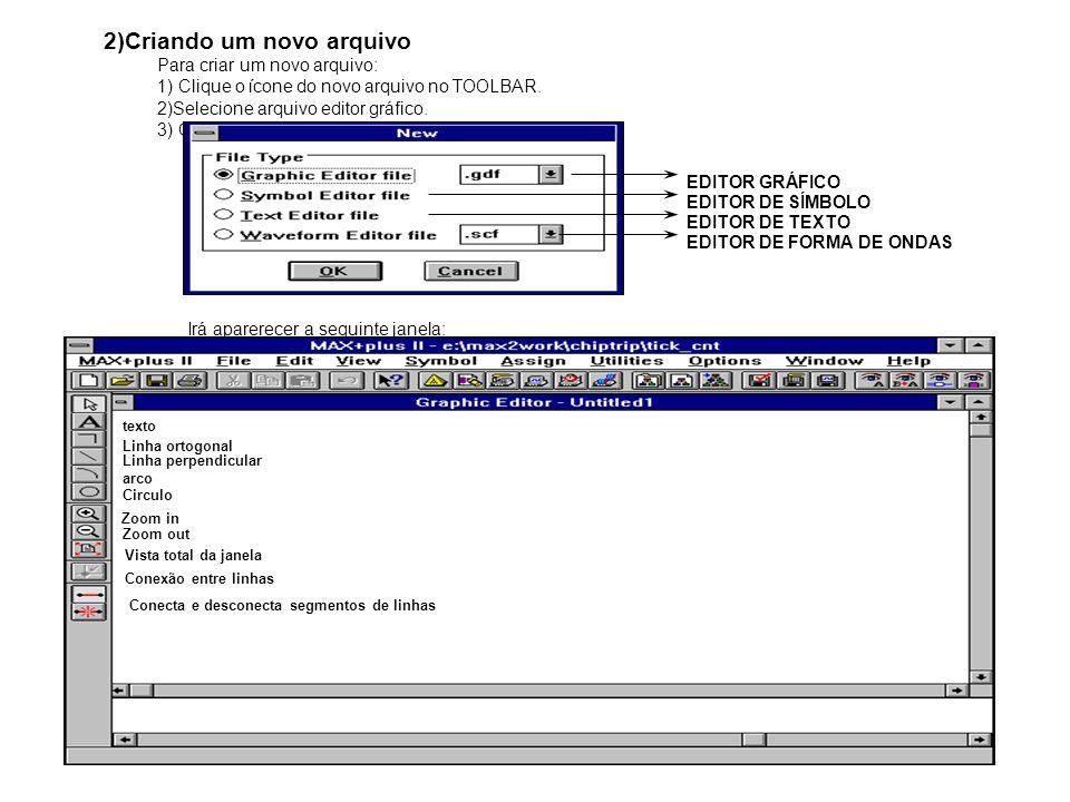 2)Criando um novo arquivo Para criar um novo arquivo: 1) Clique o ícone do novo arquivo no TOOLBAR. 2)Selecione arquivo editor gráfico. 3) Clique OK.