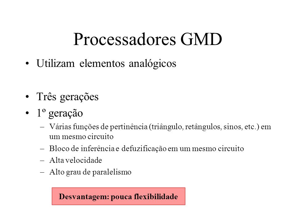 Processadores GMD Utilizam elementos analógicos Três gerações 1º geração –Várias funções de pertinência (triângulo, retângulos, sinos, etc.) em um mes