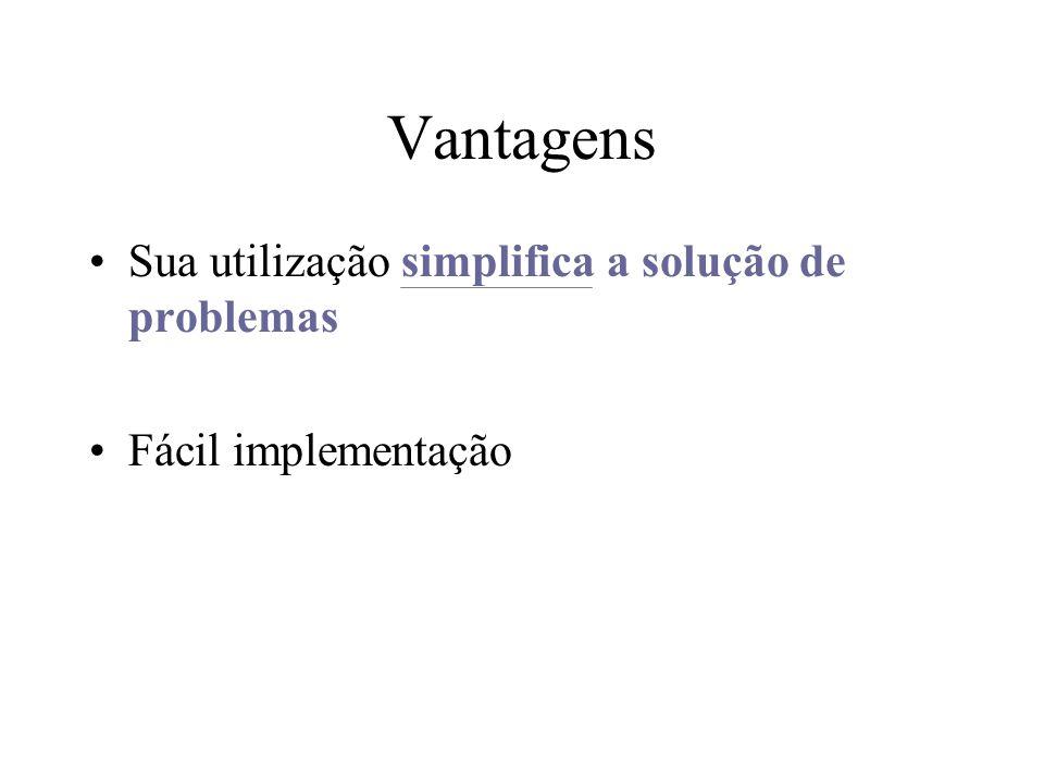 Vantagens Sua utilização simplifica a solução de problemas Fácil implementação