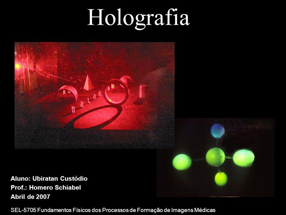 Holografia Necessidade de interferência coerente entre raios de referência e do objeto Primeiros hologramas gravados com luz de lâmpadas de descarga de mercúrio Atualmente o laser é utilizado para gravação Comprimento de coerência determina profundidade máxima da imagem Laser para holografia possui comprimento de coerência de vários metros