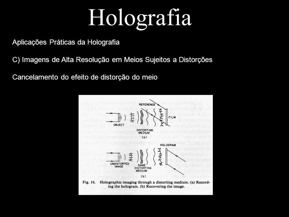 Holografia Aplicações Práticas da Holografia C) Imagens de Alta Resolução em Meios Sujeitos a Distorções Cancelamento do efeito de distorção do meio
