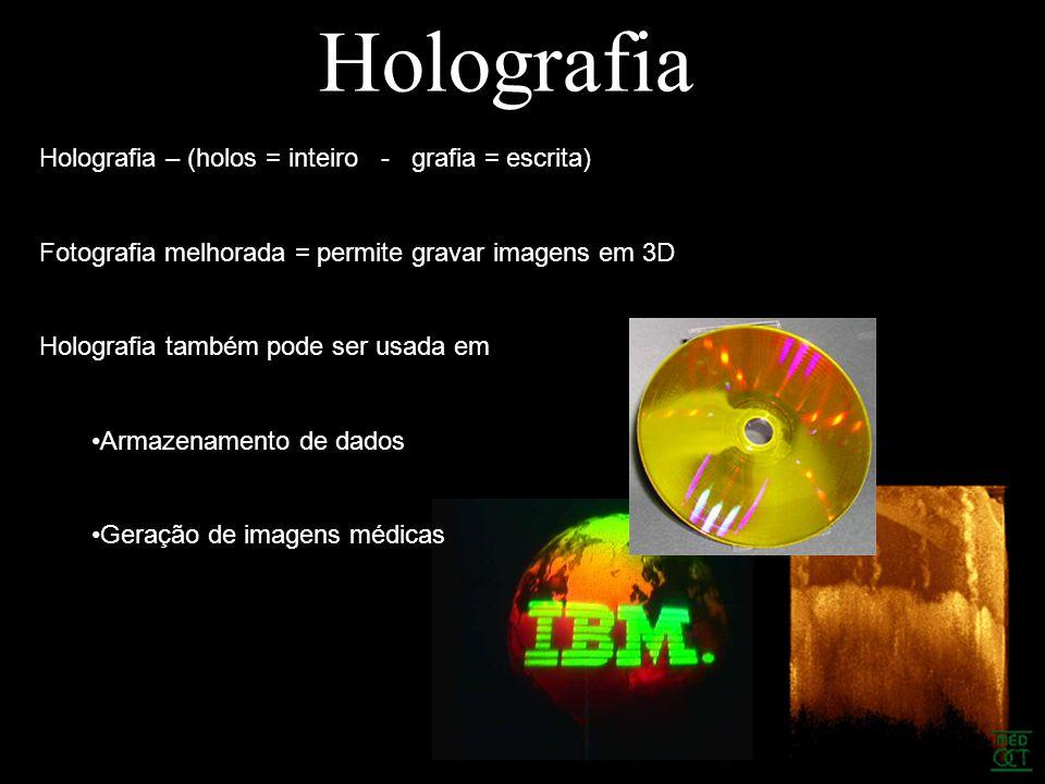 Holografia Conclusões Holografia pode ser usada como meio para correções de falhas em tecnologias existentes Inovação tecnológica em armazenamento de dados e geração de imagens Uso provável em TV´s de imagens 3D Uso industrial em medições para testes não-destrutivos