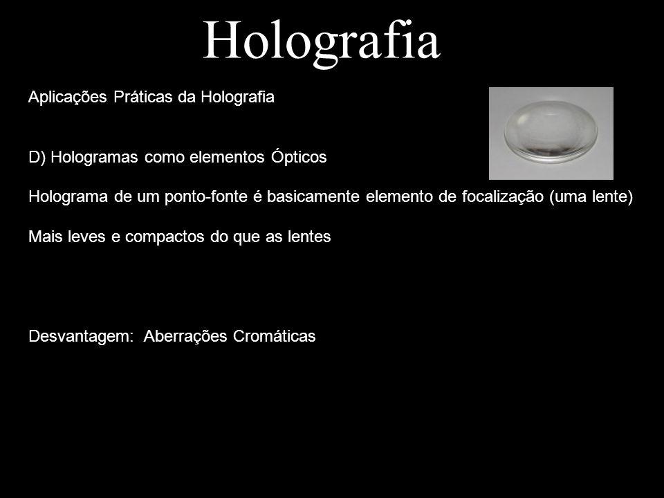 Holografia Aplicações Práticas da Holografia D) Hologramas como elementos Ópticos Holograma de um ponto-fonte é basicamente elemento de focalização (u