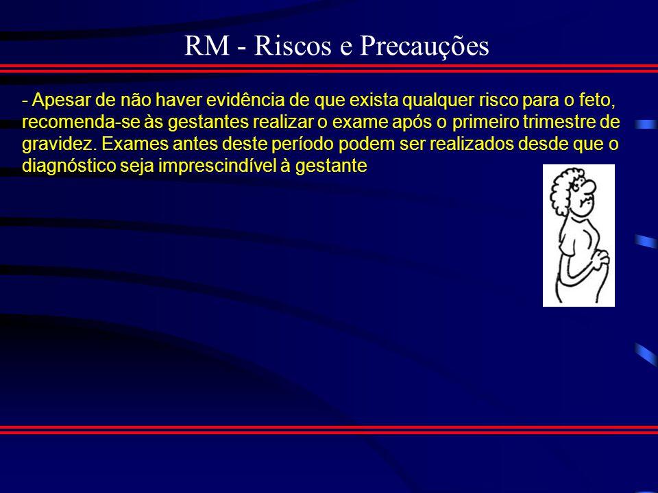 RM - Riscos e Precauções Ex: Interferências Elétricas com Implantes Eletromecânicos: - Também são proíbidas de fazer os exames pessoas com marcapasso.