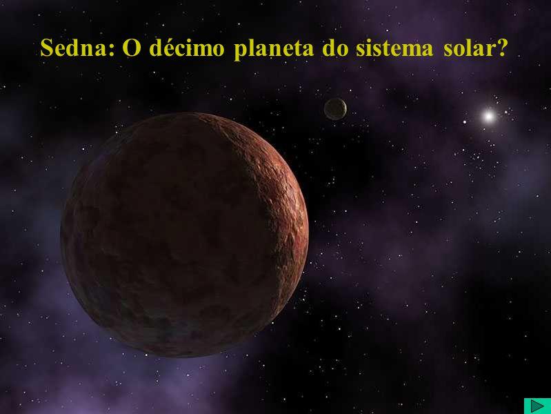 Identificação do Tema: Título : Sedna: O décimo planeta do sistema solar.