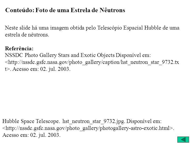 Conteúdo: Foto de uma Estrela de Nêutrons Neste slide há uma imagem obtida pelo Telescópio Espacial Hubble de uma estrela de nêutrons. Referência: NSS