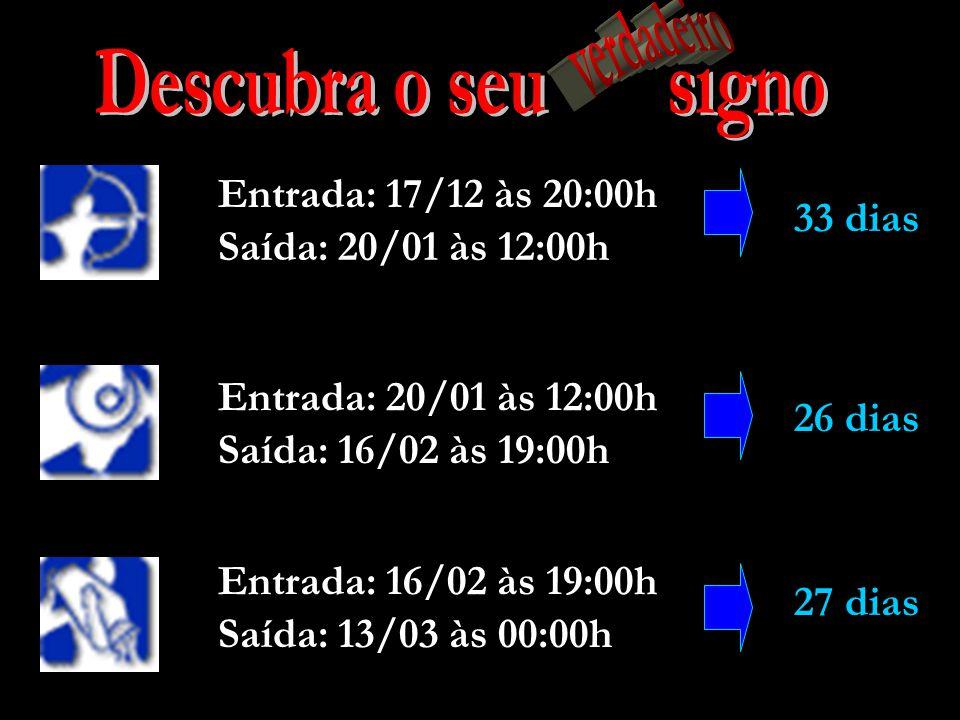 Ophiucus 18 dias Entrada: 29/11 às 12:00h Saída: 17/12 às 20:00h 22 dias Saída: 23/11 às 03:00h Entrada: 31/10 às 03:00h 6 dias.