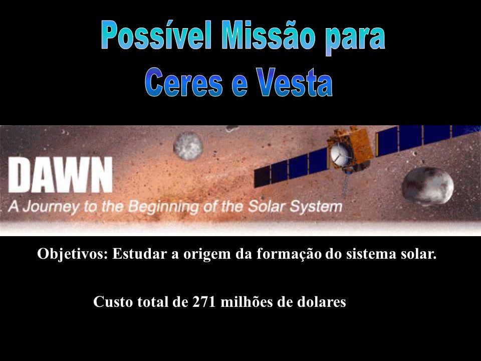Objetivos: Estudar a origem da formação do sistema solar. Custo total de 271 milhões de dolares