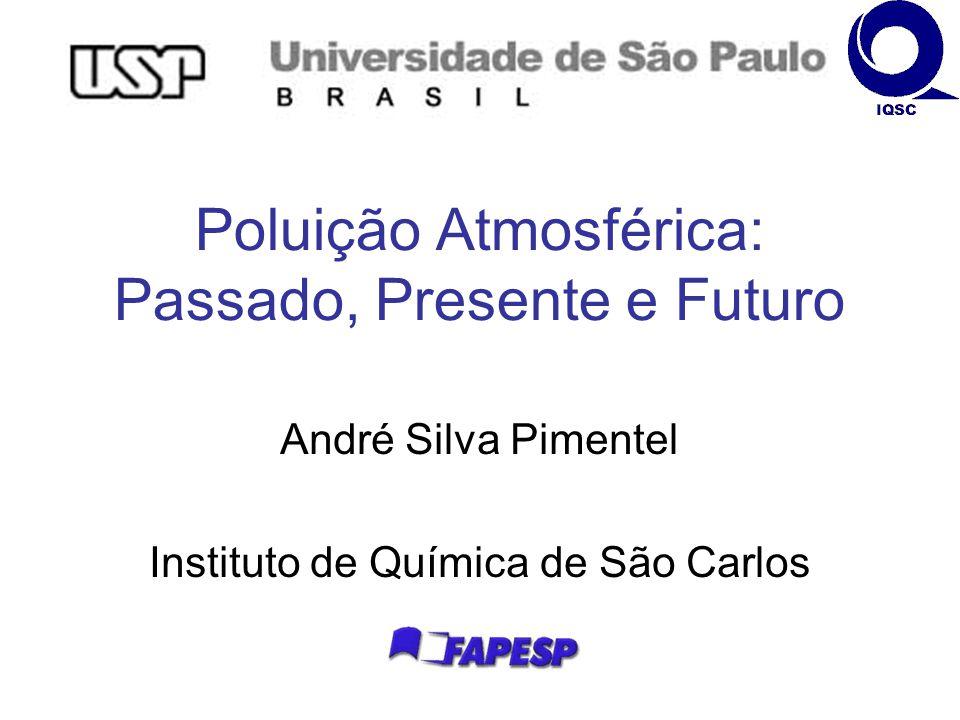 Poluição Atmosférica: Passado, Presente e Futuro André Silva Pimentel Instituto de Química de São Carlos