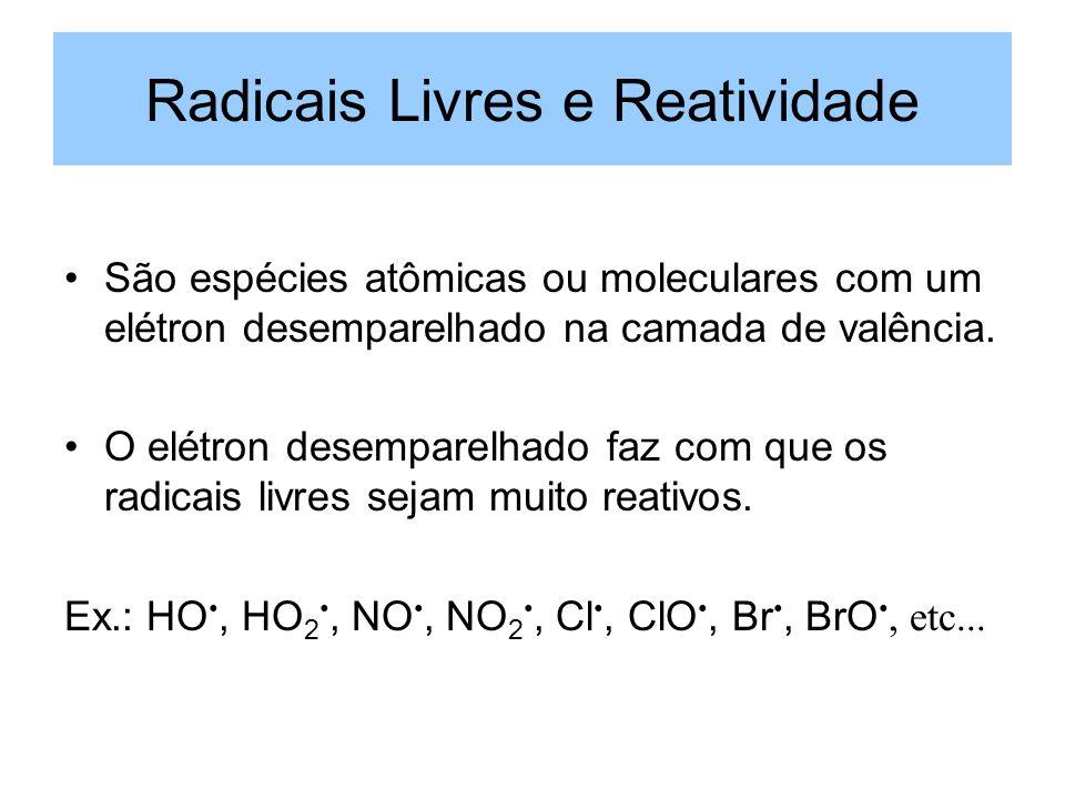 Radicais Livres e Reatividade São espécies atômicas ou moleculares com um elétron desemparelhado na camada de valência. O elétron desemparelhado faz c