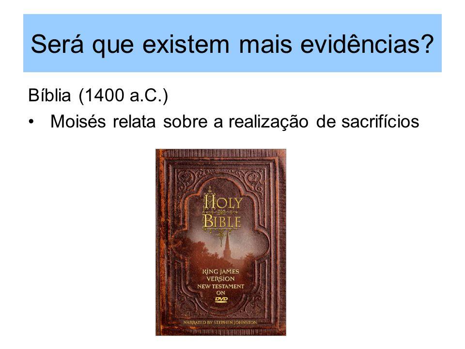 Será que existem mais evidências? Bíblia (1400 a.C.) Moisés relata sobre a realização de sacrifícios