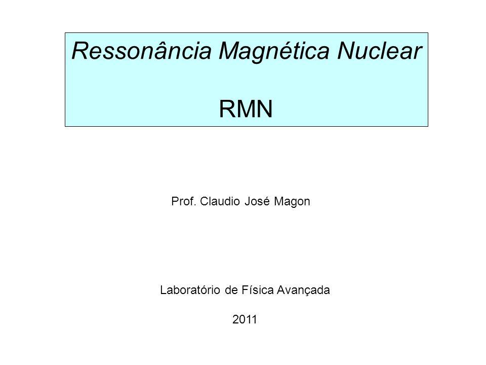O núcleo atômico e o spin nuclear M = massa atômica Z = número atômico Núcleons: Z prótons N = ( M-Z ) nêutrons 13 prótons 14 nêutrons Prótons e nêutrons: momento angular intrínseco No núcleo ambos também apresentam momento angular orbital Núcleo: momento angular total = soma das contribuições individuais SPIN : Z prótonsN nêutronsMSpin nuclear IExemplos Par Zero 12 C 6 e 16 O 8 ParÍmpar Semi-inteiro 13 C 6 e 17 O 8 ÍmparParÍmparSemi-inteiro 19 F 9 e 31 P 15 Ímpar ParInteiro 2 H 1 e 14 N 7