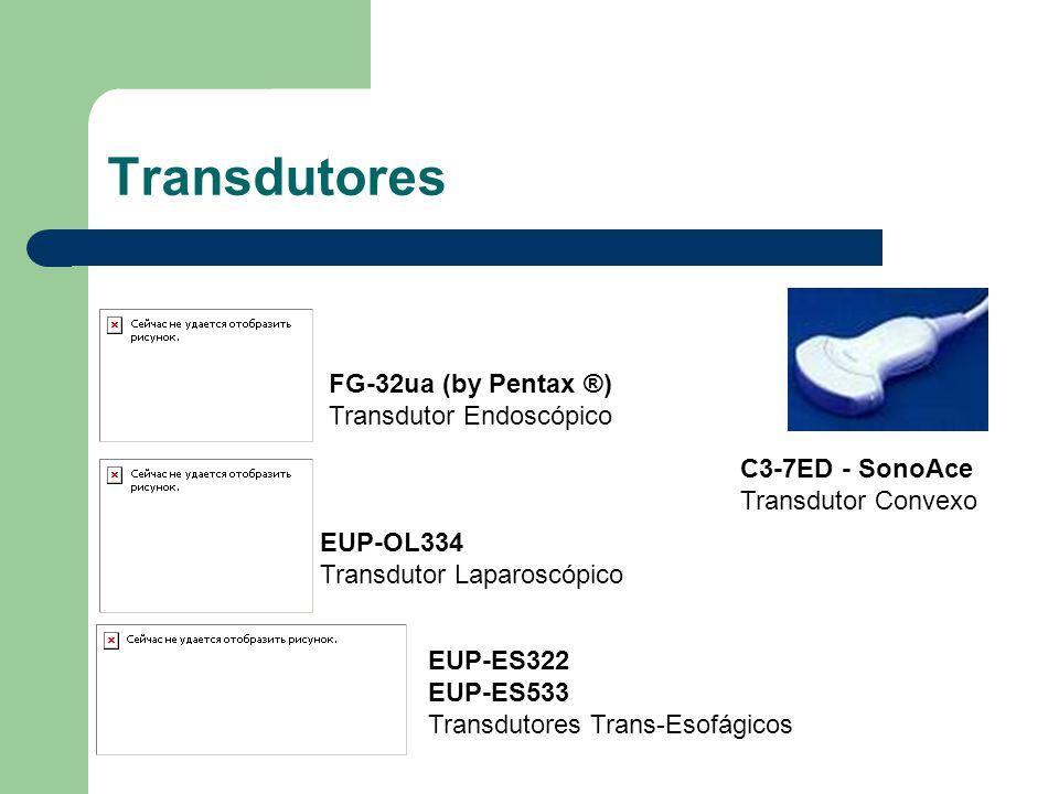 Transdutores FG-32ua (by Pentax ®) Transdutor Endoscópico EUP-OL334 Transdutor Laparoscópico EUP-ES322 EUP-ES533 Transdutores Trans-Esofágicos C3-7ED