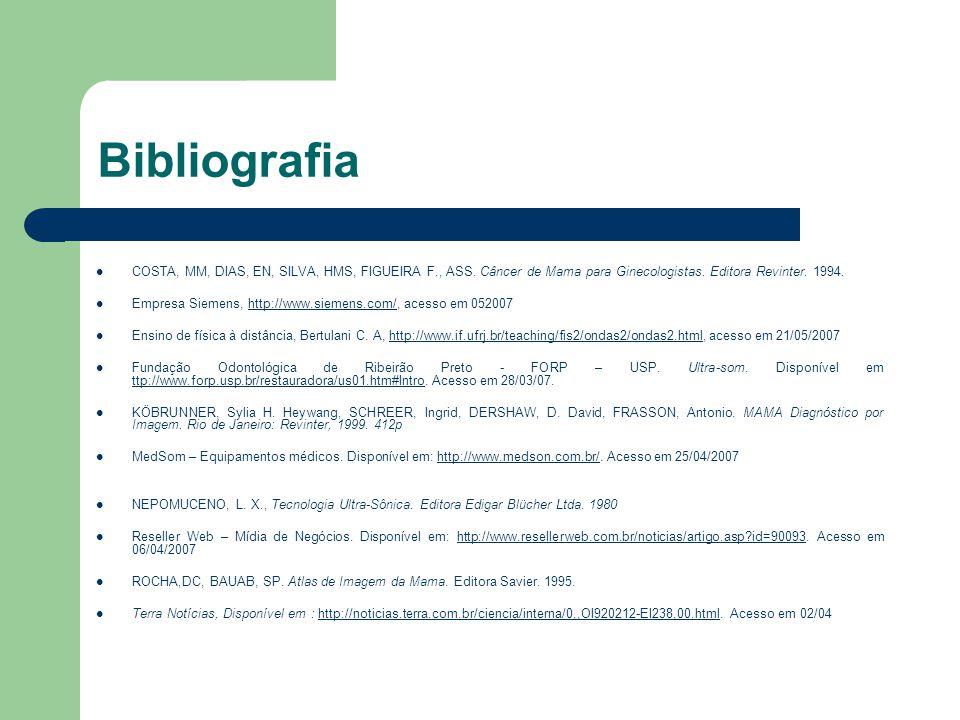 Bibliografia COSTA, MM, DIAS, EN, SILVA, HMS, FIGUEIRA F., ASS. Câncer de Mama para Ginecologistas. Editora Revinter. 1994. Empresa Siemens, http://ww
