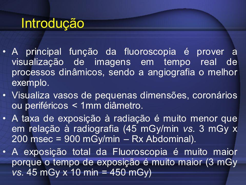 Introdução A principal função da fluoroscopia é prover a visualização de imagens em tempo real de processos dinâmicos, sendo a angiografia o melhor ex